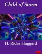 Child of Storm ebook by H. Rider Haggard