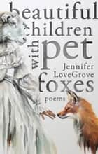 Beautiful Children with Pet Foxes ebook by Jennifer LoveGrove