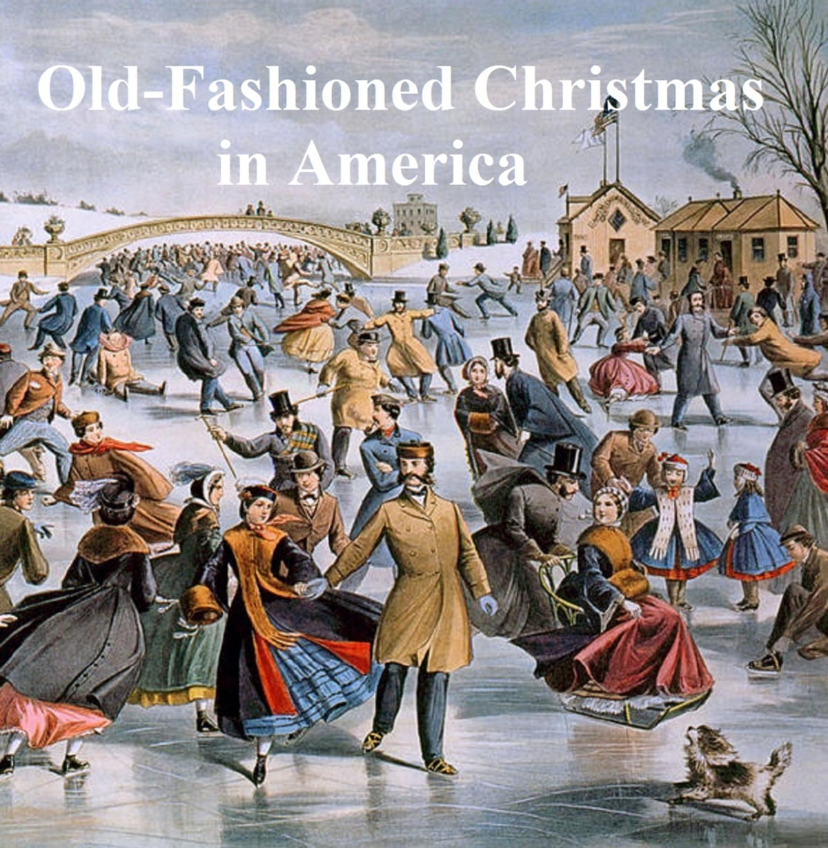 Old-Fashioned Christmas in America, a Collection of Christmas ...