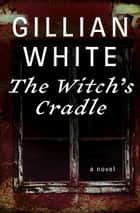The Witch's Cradle - A Novel ebook by Gillian White