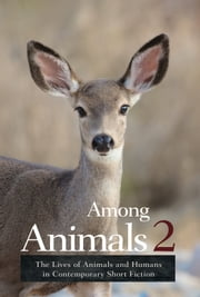 Among Animals 2: The Lives of Animals and Humans in Contemporary Short Fiction ebook by John Yunker,Sascha Morrell,JoeAnn Hart,Carmen Marcus,C.S. Malerich,J. Bowers,Laura Maylene Walter,Ramola D,Claire Ibarra,Nels Hanson,Rachel King,Catherine Evleshin,Robyn Ryle,Anne Elliott,Anthony Sorge,Hunter Liguore