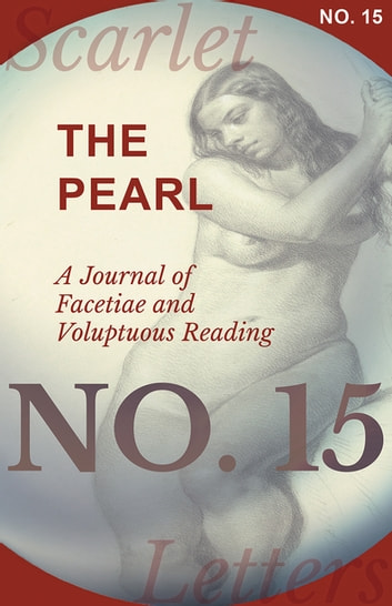 The Pearl - A Journal of Facetiae and Voluptuous Reading - No. 15 ebook by Various Authors