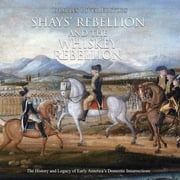 Shays' Rebellion and the Whiskey Rebellion: The History and Legacy of Early America's Domestic Insurrections audiobook by Charles River Editors