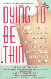 Dying to Be Thin - Understanding and Defeating Anorexia Nervosa and Bulimia--A Practical, Lifesaving Guide ebook by Ira M. Sacker,Marc A. Zimmer