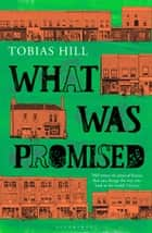 What Was Promised ebook by Tobias Hill