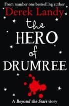 The Hero of Drumree: Beyond the Stars ebook by Derek Landy, Alan Clarke