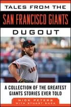 Tales from the San Francisco Giants Dugout - A Collection of the Greatest Giants Stories Ever Told ebook by Nick Peters, Stuart Shea