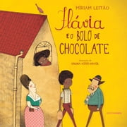 Flávia e o bolo de chocolate ebook by Míriam Leitão