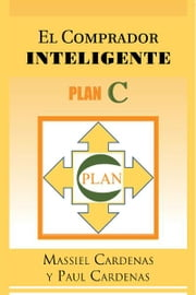 EL COMPRADOR INTELIGENTE - PLAN C ebook by Massiel Cardenas y Paul Cardenas
