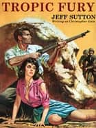 Tropic Fury ebook by Jeff Sutton, Christopher Gale