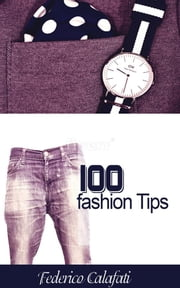 100 fashion tips- Fashion jewelry, fund, rings, tape, glasses ebook by Federico Calafati