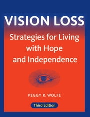 Vision Loss - Strategies for Living with Hope and Independence ebook by Peggy R. Wolfe