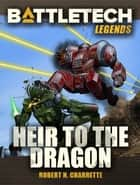 BattleTech Legends: Heir to the Dragon ebook by Robert N. Charrette