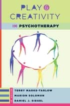 Play and Creativity in Psychotherapy (Norton Series on Interpersonal Neurobiology) ebook by Terry Marks-Tarlow, Daniel J. Siegel, M.D.,...