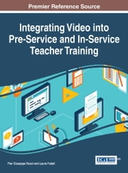Integrating Video into Pre-Service and In-Service Teacher Training ebook by Pier Giuseppe Rossi,Laura Fedeli