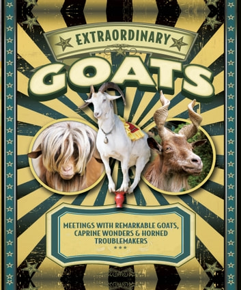Extraordinary Goats - Meetings with Remarkable Goats, Caprine Wonders & Horned Troublemakers ebook by