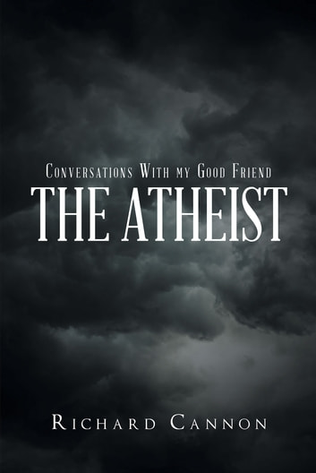 Conversations With My Good Friend the Atheist ebook by Richard Cannon