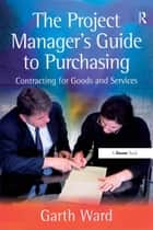 The Project Manager's Guide to Purchasing ebook by Garth Ward