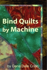 Bind Quilts by Machine ebook by Dena Dale Crain