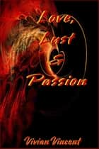 Love, Lust and Passion ebook by Vivian Vincent