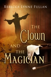 The Clown and the Magician ebook by Rebecca Lynne Fullan