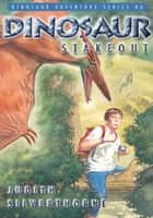 Dinosaur Stakeout ebook by Judith Silverthorne