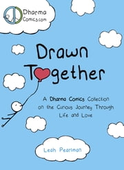 Drawn Together - A Dharma Comics Collection on the Curious Journey Through Life and Love ebook by Leah Pearlman