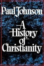History of Christianity ebook by Paul Johnson