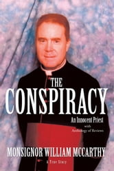 The Conspiracy - An Innocent Priest ebook by Monsignor William McCarthy