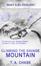 Climbing the Savage Mountain ebook by T.A. Chase