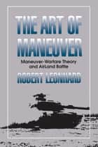 The Art of Maneuver ebook by Robert Leonhard
