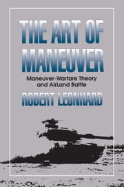 The Art of Maneuver - Maneuver Warfare Theory and Airland Battle ebook by Robert Leonhard