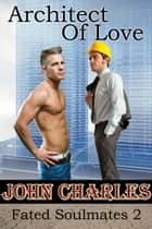 Architect Of Love (Fated Soulmates 2) ebook by John Charles