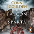 The Falcon of Sparta - The bestselling author of the Emperor and Conqueror series' returns to the Ancient World audiobook by Michael Fox, Conn Iggulden