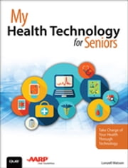 My Health Technology for Seniors - Take Charge of Your Health Through Technology ebook by Lonzell Watson