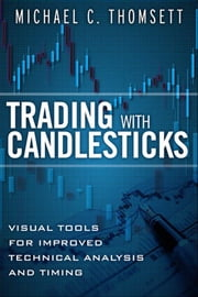Trading with Candlesticks: Visual Tools for Improved Technical Analysis and Timing ebook by Thomsett, MichaelMichael