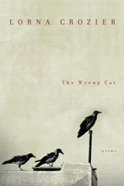 The Wrong Cat ebook by Lorna Crozier