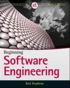 Beginning Software Engineering ebook by Rod Stephens