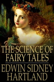 The Science of Fairy Tales - An Inquiry into Fairy Mythology ebook by Edwin Sidney Hartland