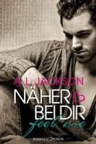 Näher Bei Dir: FEEL ME ebook by A. L. Jackson