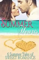 Summer Hearts: A Compilation of Six Clean Romances ebook by Debby Lee, Lisa Watson, Sarah Daley,...