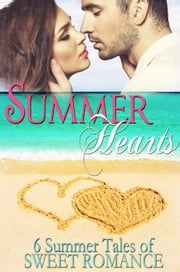 Summer Hearts: A Compilation of Six Clean Romances ebook by Debby Lee,Lisa Watson,Sarah Daley,Carol Malone,Robyn Echols,Kathy Bosman