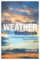 The Weather Handbook - An Essential Guide to How Weather is Formed and Develops ebook by Alan Watts