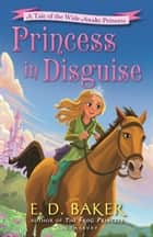 Princess in Disguise - A Tale of the Wide-Awake Princess ebook by E.D. Baker