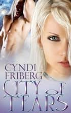 City of Tears - Beyond Ontariese, #3 ebook by Cyndi Friberg