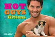 Hot Guys and Kittens ebook by Audrey Khuner,Carolyn Newman