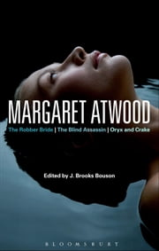Margaret Atwood - The Robber Bride, The Blind Assassin, Oryx and Crake ebook by Professor J. Brooks Bouson