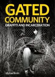 Gated Community: Graffiti and Incarceration ebook by Mickael Broth