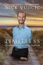 Limitless - Devotions for a Ridiculously Good Life ebook by Nick Vujicic