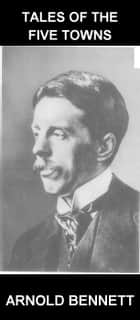 Tales of the Five Towns [mit Glossar in Deutsch] ebook by Arnold Bennett,Eternity Ebooks